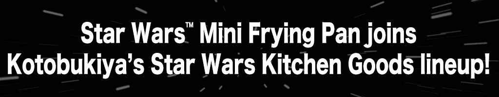 Star Wars Mini Frying Pan joins Kotobukiya's Star Wars Kitchen Goods lineup!